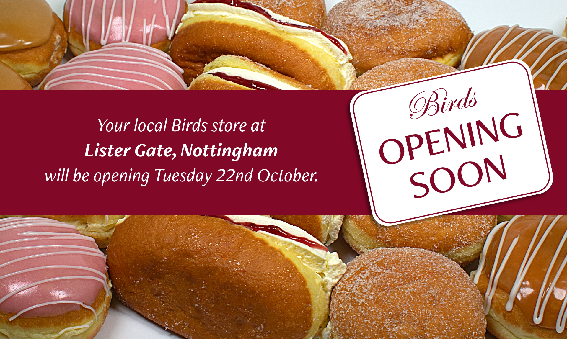 Your local Birds store at Lister Gate, Nottingham will be opening Thursday 22nd October