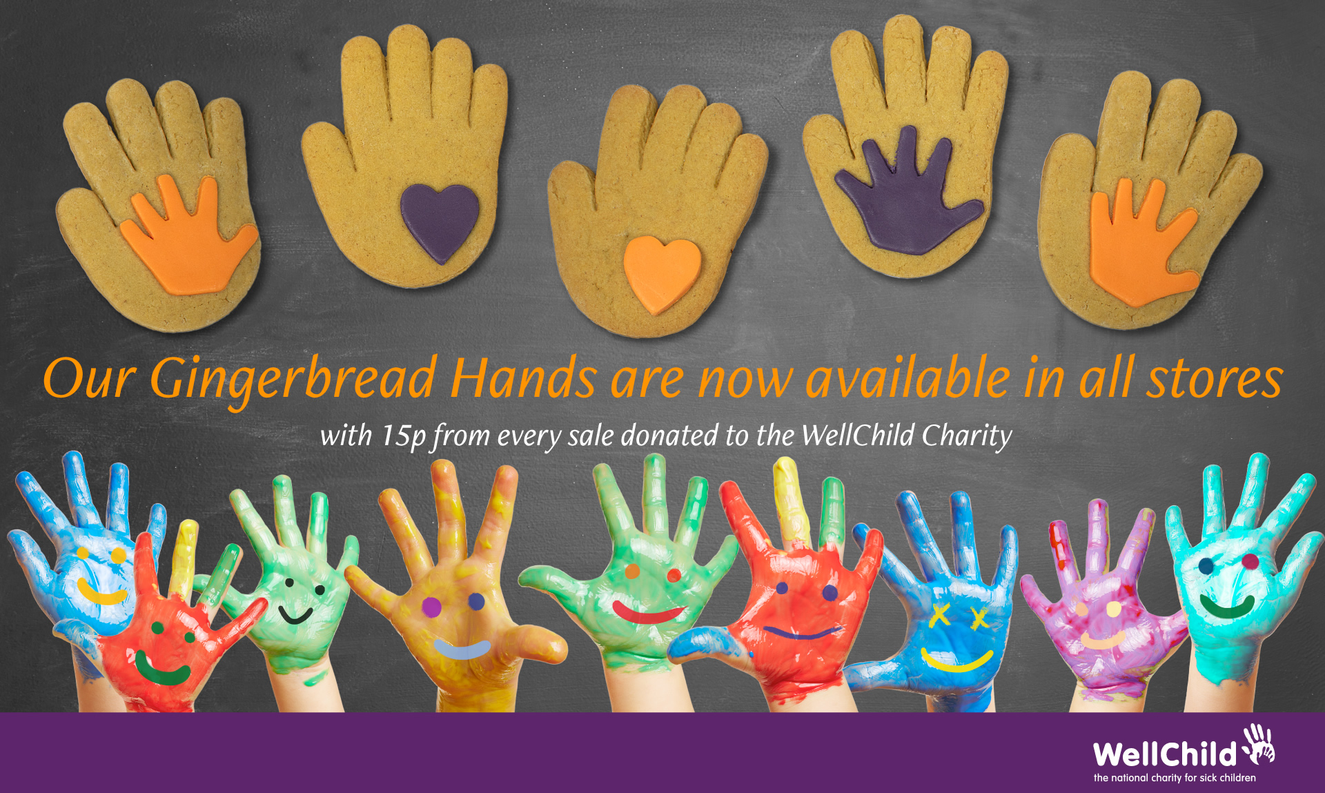 Our gingerbread hands are now available in all stores, with 15p from every sale donated to the WellChild Charity