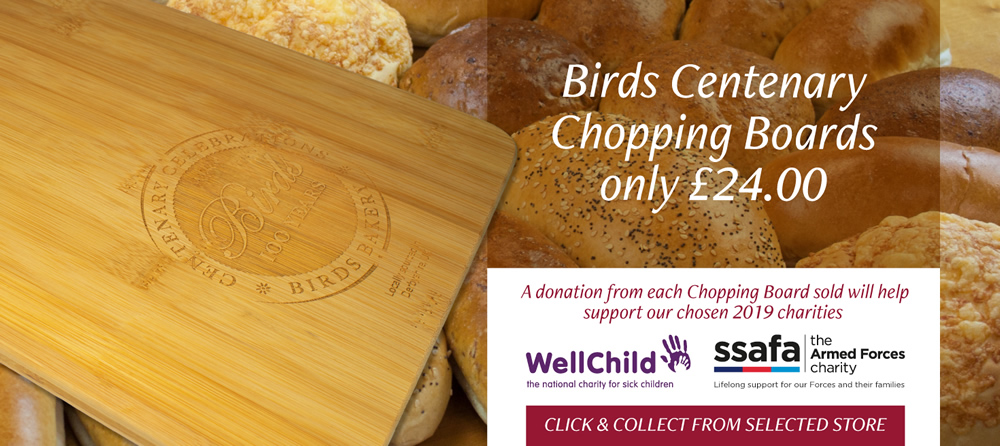 Birds Centenary Chopping Boards only £24.00. Click and Collect from selected store. A donation from each Chopping Board sold will help support our chosen 2019 charities