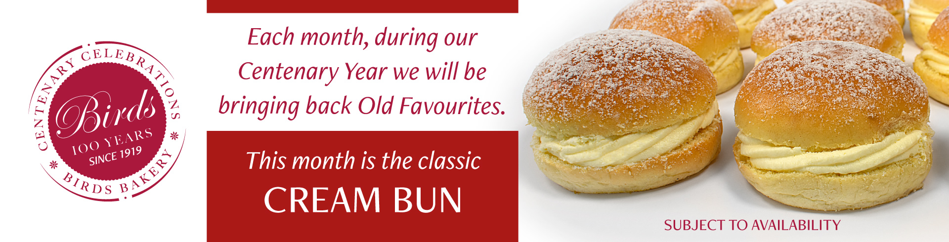 Each month, during our Centenary Year we will be bringing back Old Favourites. This month is the classic Cream Bun, subject to availability
