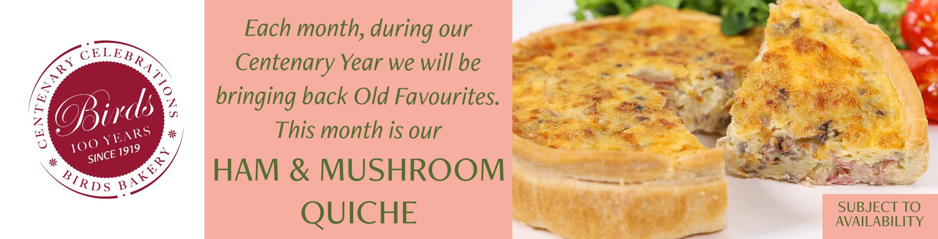 Each month, during our Centenary Year we will be bringing back Old Favourites. This month is our Ham and Mushroom Quiche
