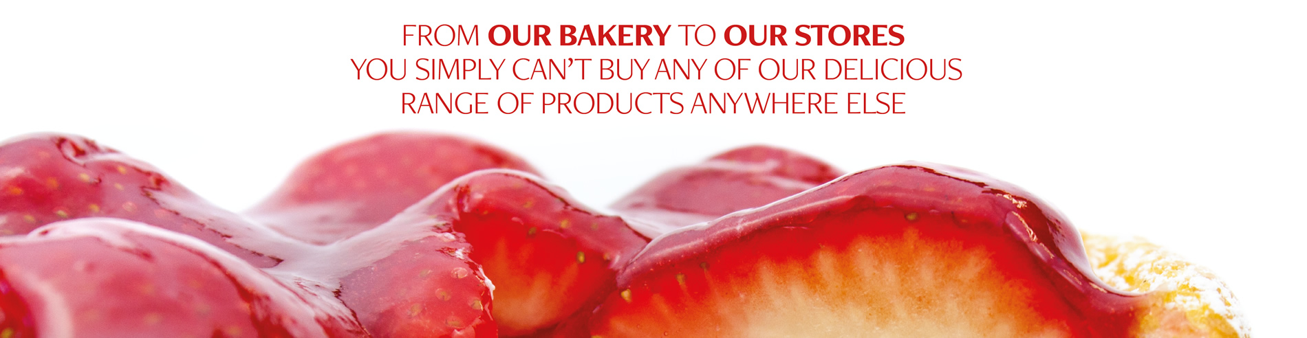 Strawberry Cake. You simply can't buy our delicious range of products anywhere else